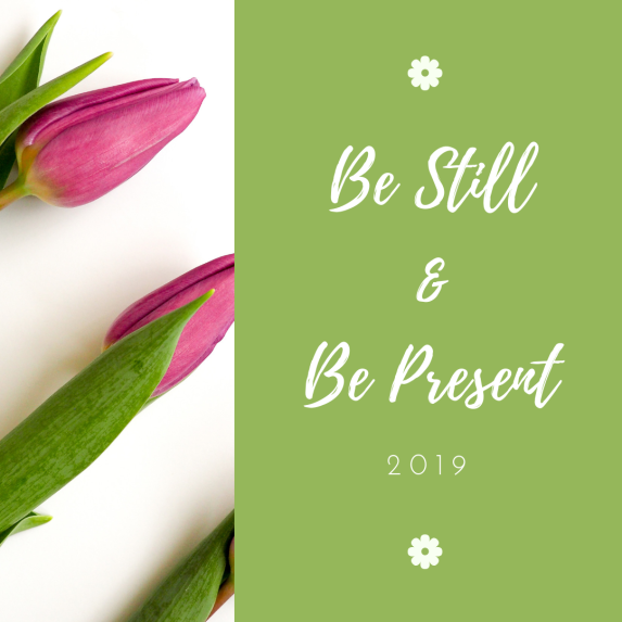 Be Still&Be Present